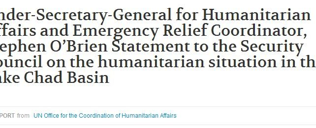 Under-Secretary-General for Humanitarian Affairs and Emergency Relief Coordinator, Stephen O'Brien Statement to the Security Council on the humanitarian situation in the Lake Chad Basin